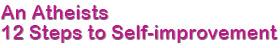 An Atheists 12 Steps to Self-improvement – To accompany any program Logo